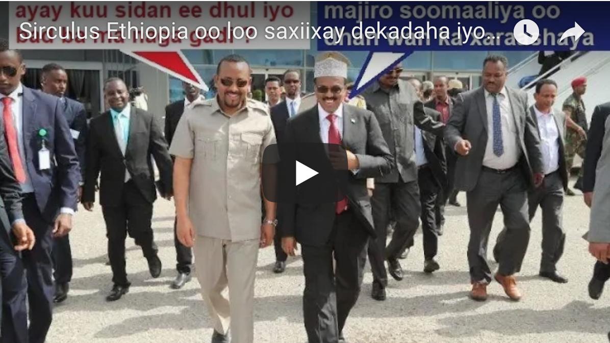 [Daawo] Sirculus Ethiopia oo loo saxiixay dekadaha iyo badda Somalia