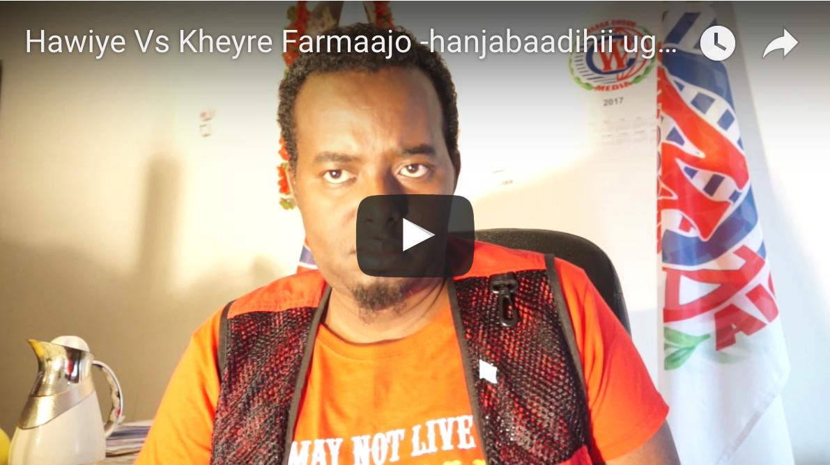 [Daawo] Hawiye Vs Kheyre Farmaajo -hanjabaadihii ugu kululaa ebid