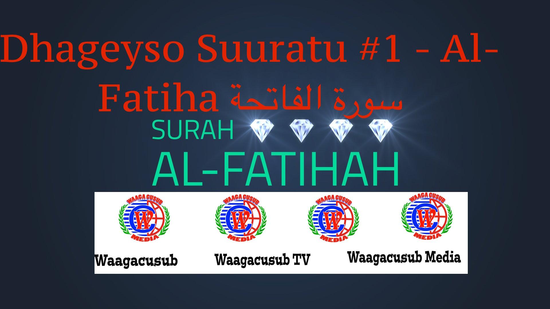 Dhageyso Suratu #1 - Al-Fatiha ! Next surat (#2 - Al-Baqara )بِسْمِ اللَّهِ الرَّحْمَٰنِ الرَّحِيمِ[١]الْحَمْدُ لِلَّهِ رَبِّ الْعَالَمِينَ[٢]الرَّحْمَٰنِ الرَّحِيمِ[٣]مَالِكِ يَوْمِ الدِّينِ[٤]إِيَّاكَ نَعْبُدُ وَإِيَّاكَ نَسْتَعِينُ[٥]اهْدِنَا الصِّرَاطَ الْمُسْتَقِيمَ[٦]صِرَاطَ الَّذِينَ أَنْعَمْتَ