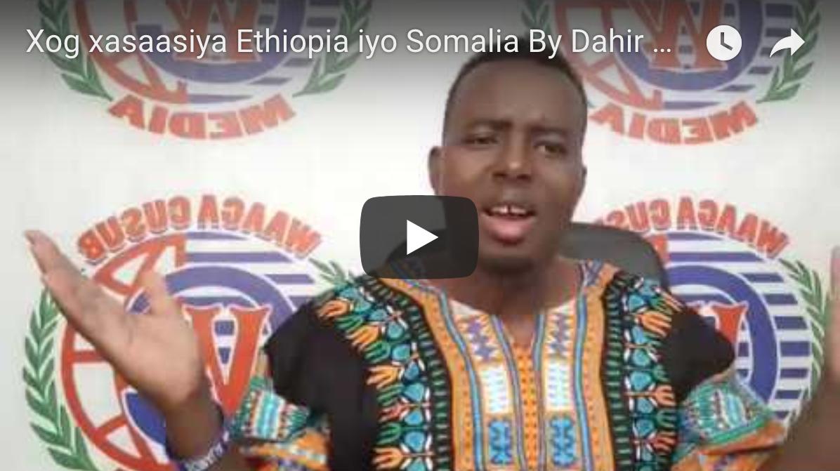 [DAAWO] Xog xasaasiya Ethiopia iyo Somalia By Dahir Alasow