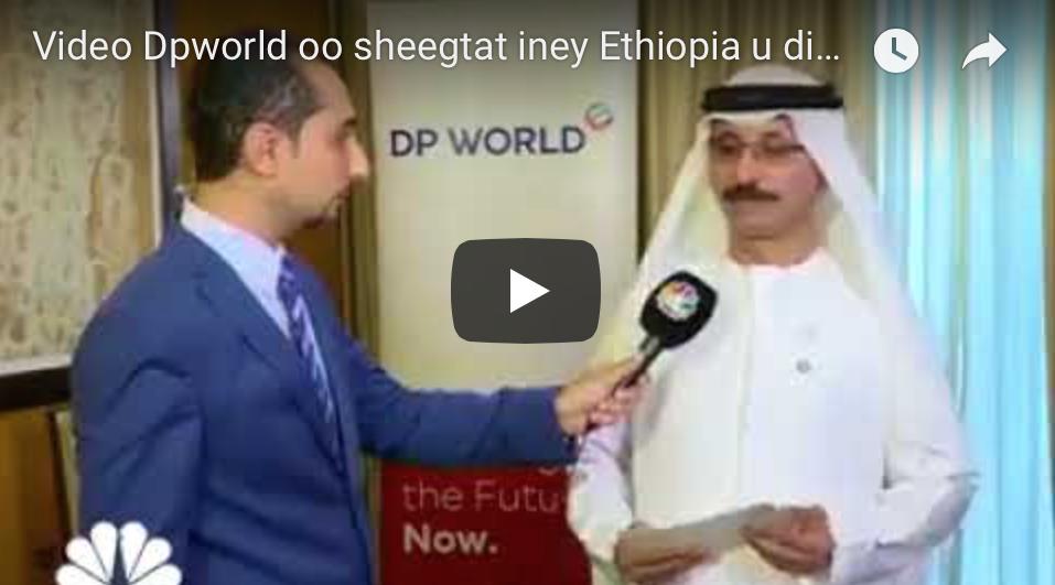 [Video] Dp world oo sheegtay iney Ethiopia u difaaci doonto heshiiska Berbera