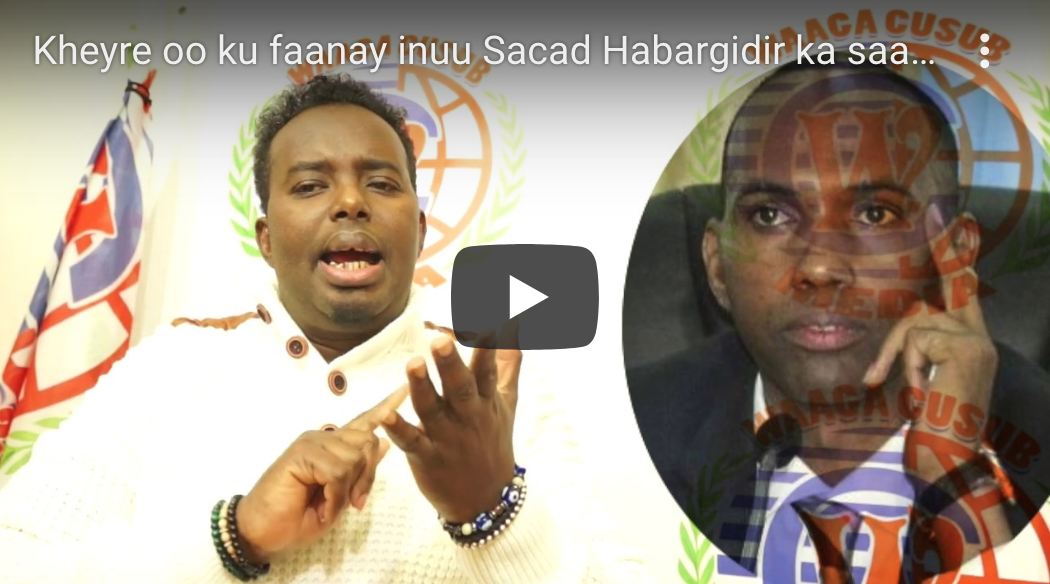 Daawo Kheyre oo ku faanay inuu Sacad Habargidir ka saaray siyaasadda Somalia iyo tan Galmudug