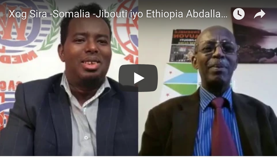[Daawo] sababta Somalia u degi weeysay iyo Xog Sira -Somalia -Jibouti iyo Ethiopia Abdallah Deberkaleh Part one